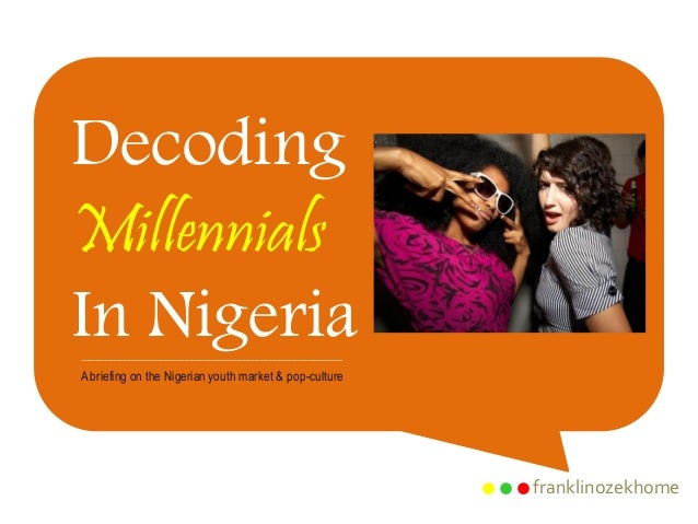 franklinozekhome Decoding Millennials In Nigeria Abriefing on the Nigerian youth market & pop-culture