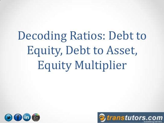 Decoding Ratios: Debt to Equity, Debt to Asset, Equity Multiplier