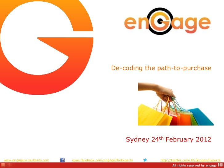De-coding the path-to-purchase                                                         Sydney 24th February 2012www.engage...