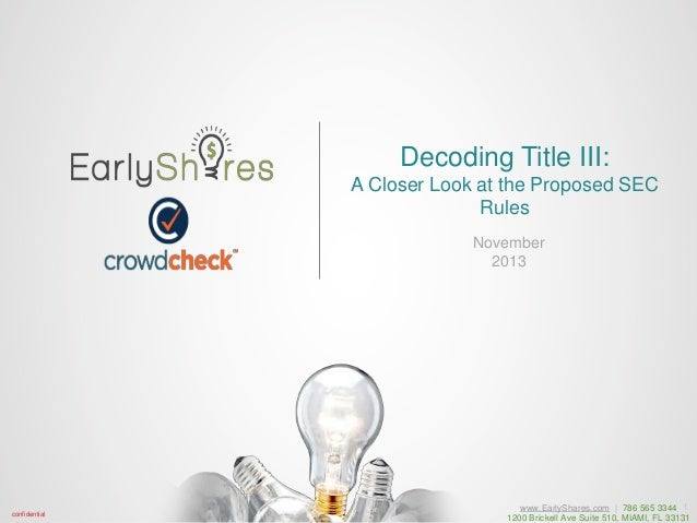 Decoding Title III: A Closer Look at the Proposed SEC Rules November 2013  confidential  www.EarlyShares.com | 786 565 334...