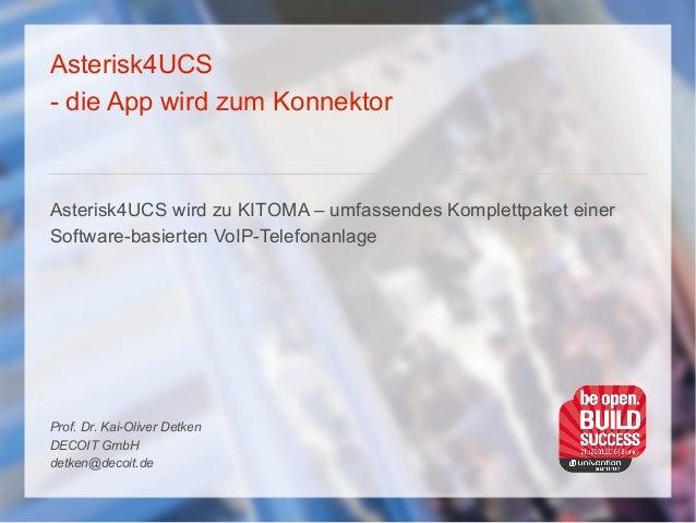 Asterisk4UCS - die App wird zum Konnektor Asterisk4UCS wird zu KITOMA – umfassendes Komplettpaket einer Software-basierten...