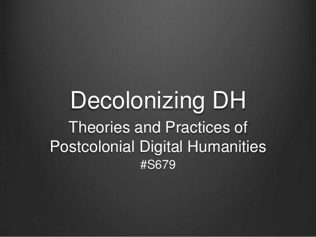 Decolonizing DH Theories and Practices of Postcolonial Digital Humanities #S679