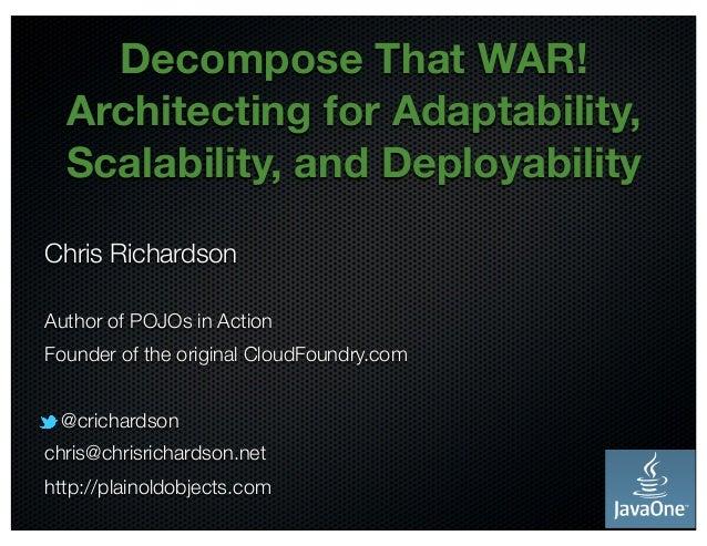@crichardson Decompose That WAR! Architecting for Adaptability, Scalability, and Deployability Chris Richardson Author of ...