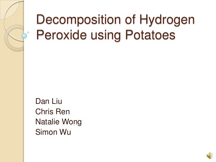kinetics of the decomposition of hydrogen peroxide lab Abstract — the decomposition of hydrogen peroxide was studied on pd   keywords — hydrogen peroxide palladium catalyst decomposition kinetics   the amount of catalyst used in each experiment varied between 050 and 200 g.