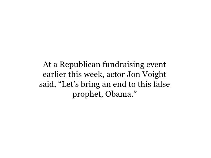 "At a Republican fundraising event  earlier this week, actor Jon Voight said, ""Let's bring an end to this false           p..."