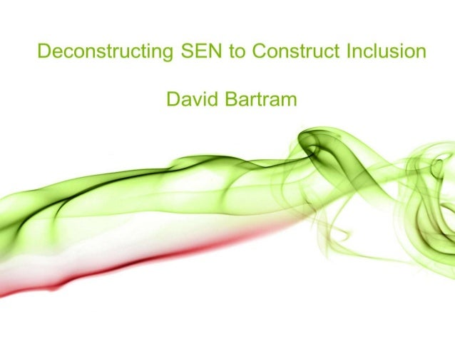 Deconstructing SEN to Construct Inclusion - David Bartram