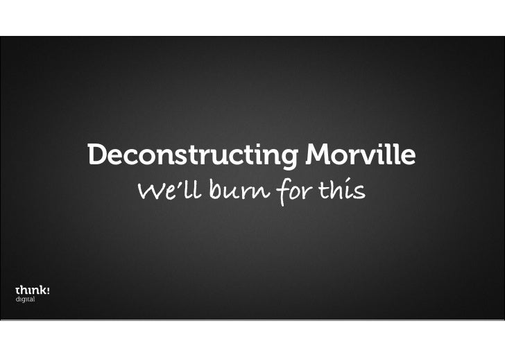 Deconstructing Morville   We'll burn for this