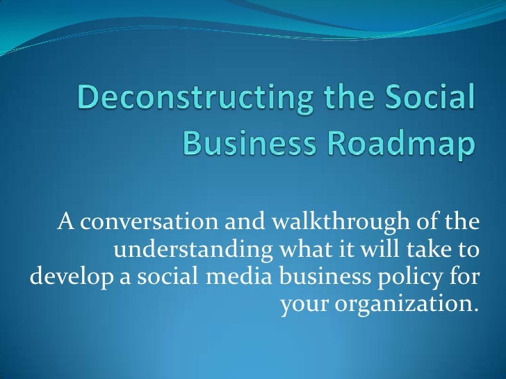 Deconstructing the Social Business Roadmap<br />A conversation and walkthrough of the understanding what it will take to d...