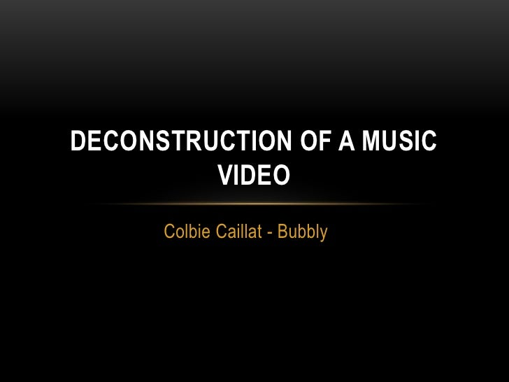 DECONSTRUCTION OF A MUSIC         VIDEO      Colbie Caillat - Bubbly