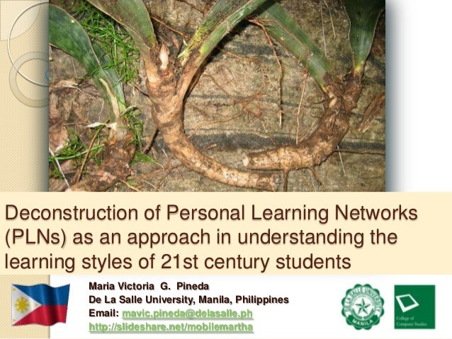 Deconstruction of Personal Learning Networks(PLNs) as an approach in understanding thelearning styles of 21st century stud...