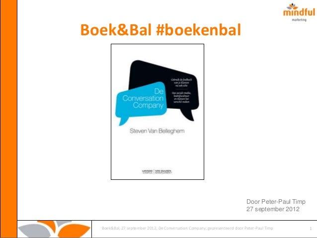 Boek&Bal, 27 september 2012, De Conversation Company, gepresenteerd door Peter-Paul Timp 1 Boek&Bal #boekenbal Door Peter-...