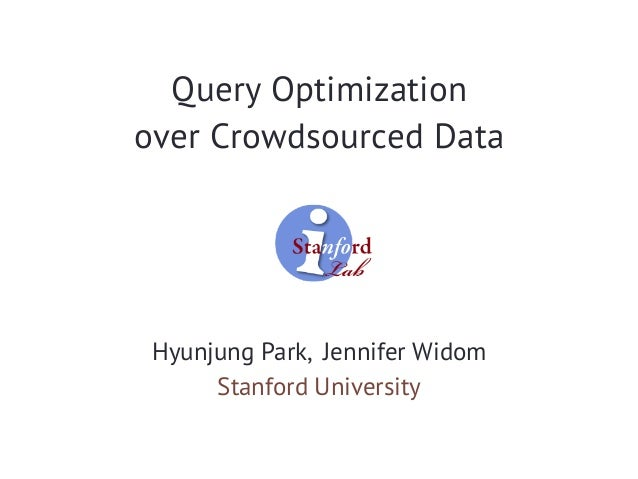 Query Optimization over Crowdsourced Data Hyunjung Park, Jennifer Widom Stanford University