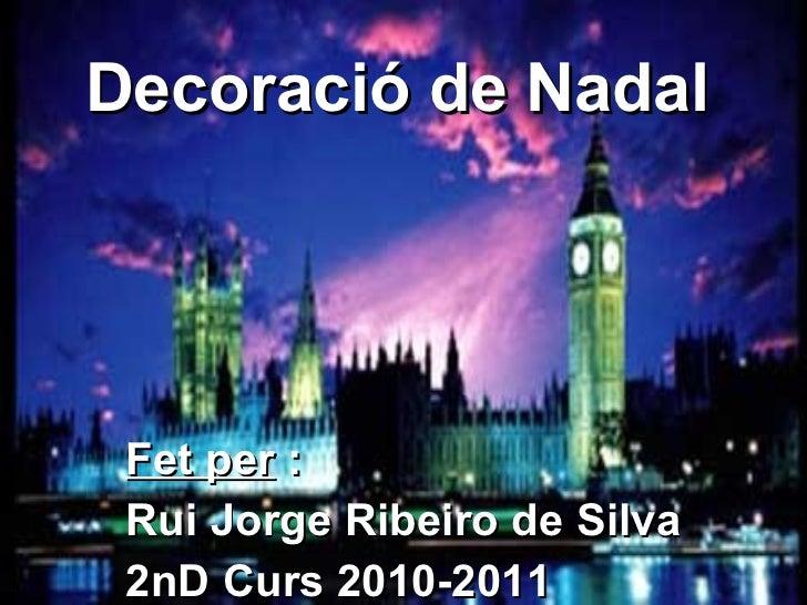 Decoració de Nadal Fet per  : Rui Jorge Ribeiro de Silva 2nD Curs 2010-2011