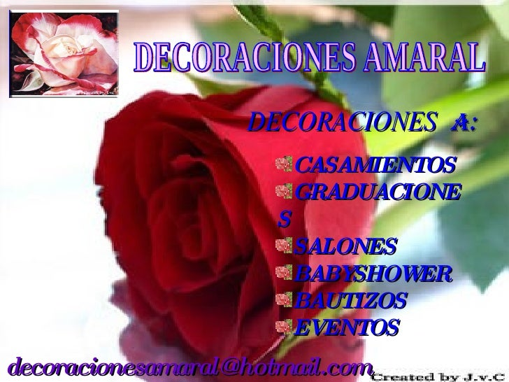 [email_address] DECORACIONES AMARAL DECORACIONES   a: <ul><li>CASAMIENTOS </li></ul><ul><li>GRADUACIONES </li></ul><ul><li...