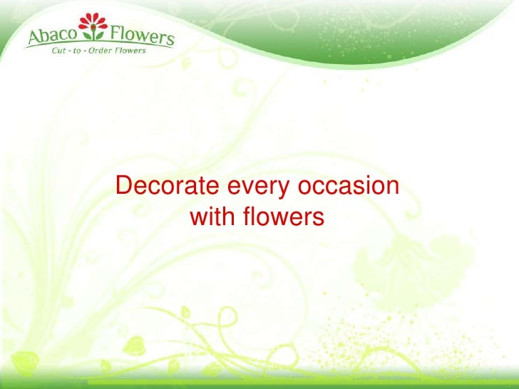 Decorate every occasion <br />with flowers<br />