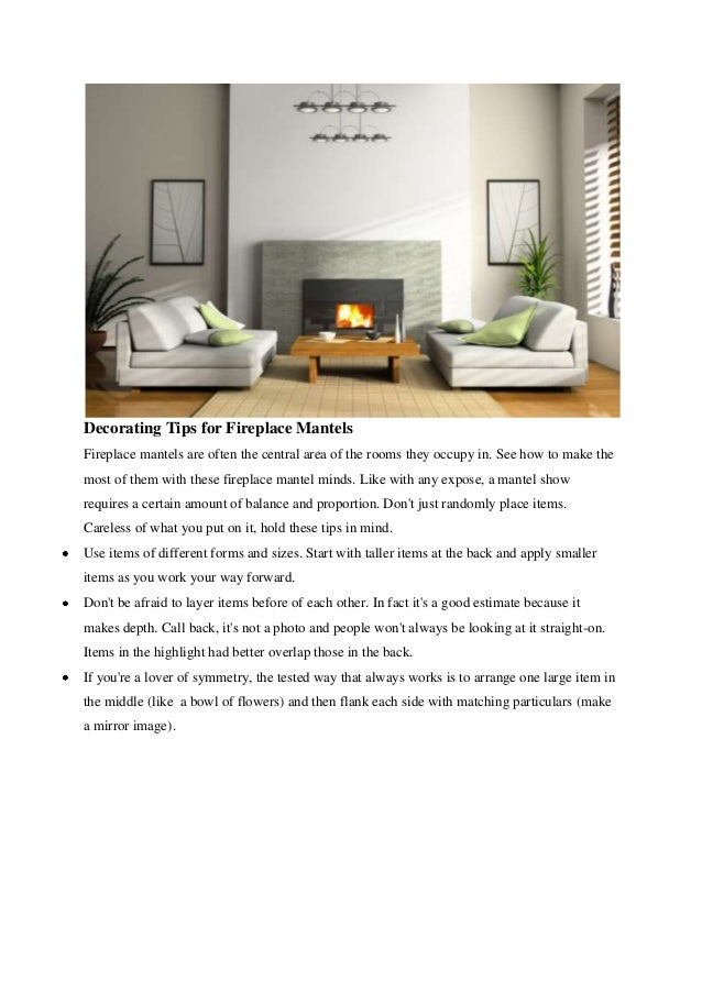 Decorating Tips for Fireplace MantelsFireplace mantels are often the central area of the rooms they occupy in. See how to ...