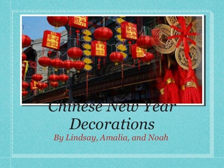 Chinese New Year Decorations <ul><li>By Lindsay, Amalia, and Noah  </li></ul>