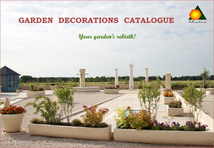 GARDEN DECORATIONS CATALOGUE           Your garden's rebirth!