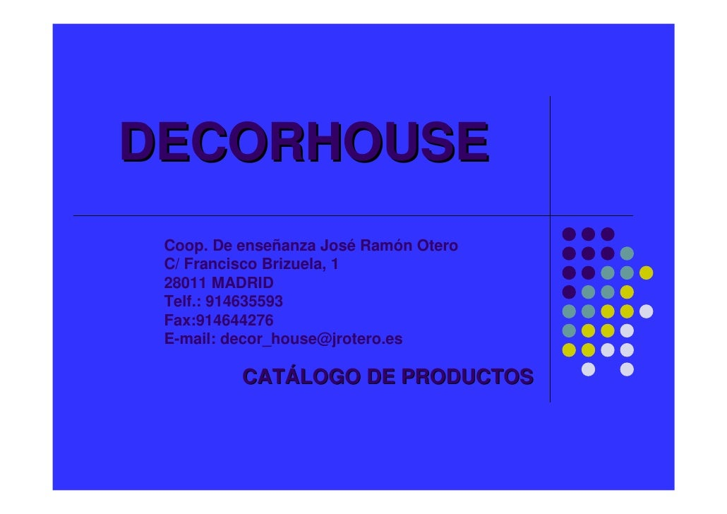 DECORHOUSE  Coop. De enseñanza José Ramón Otero  C/ Francisco Brizuela, 1  28011 MADRID  Telf.: 914635593  Fax:914644276  ...