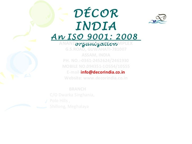 DÉCOR          INDIAAn ISO 9001: 2008    ANANDI COMMERCIAL COMPLEX         organization      G.S.ROAD, GUWAHATI-781007    ...
