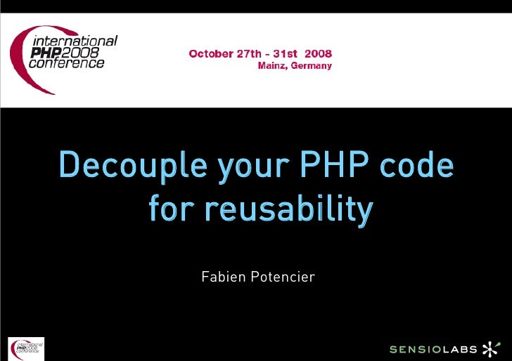 Decouple Your Code For Reusability (International PHP Conference / IPC 2008)