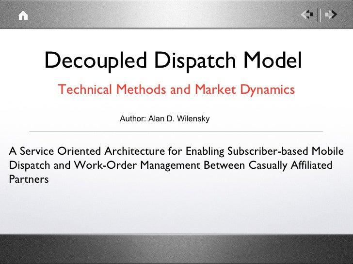 Decoupled Dispatch Model <ul><li>Technical Methods and Market Dynamics </li></ul>A Service Oriented Architecture for Enabl...