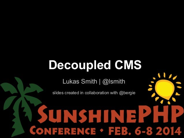 Decoupled CMS Lukas Smith | @lsmith !  slides created in collaboration with @bergie