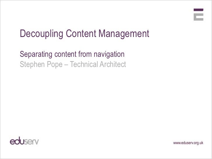 Decoupling Content Management<br />Separating content from navigation<br />Stephen Pope – Technical Architect<br />