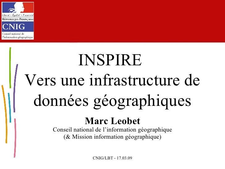 INSPIRE  Vers une infrastructure de données géographiques Marc Leobet Conseil national de l'information géographique (& Mi...
