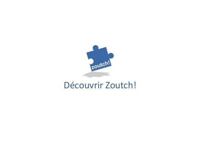 Découvrir Zoutch!