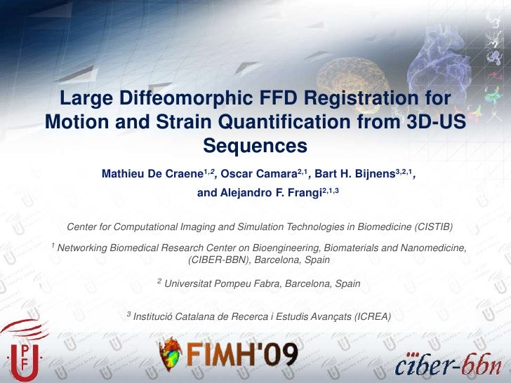 Large Diffeomorphic FFD Registration forMotion and Strain Quantification from 3D-USSequences<br />Mathieu De Craene1,2, Os...