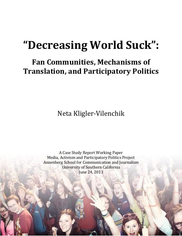 """Decreasing World Suck"":Fan Communities, Mechanisms ofTranslation, and Participatory PoliticsNeta Kligler-VilenchikA Case ..."