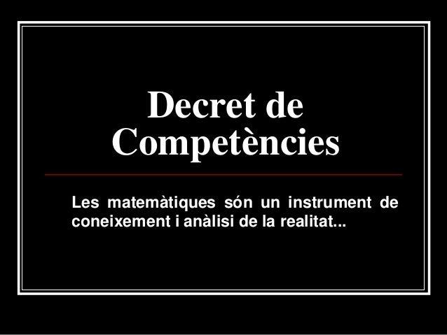 Decret de Competències Les matemàtiques són un instrument de coneixement i anàlisi de la realitat...
