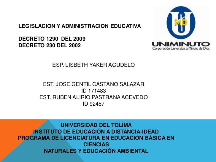 LEGISLACION Y ADMINISTRACION EDUCATIVADECRETO 1290 DEL 2009DECRETO 230 DEL 2002          ESP. LISBETH YAKER AGUDELO       ...