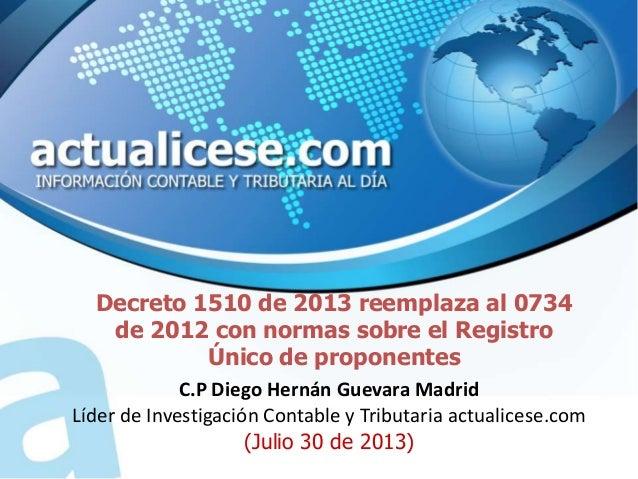 Decreto 1510 de 2013 reemplaza al 0734 de 2012 con normas sobre el Registro Único de proponentes C.P Diego Hernán Guevara ...