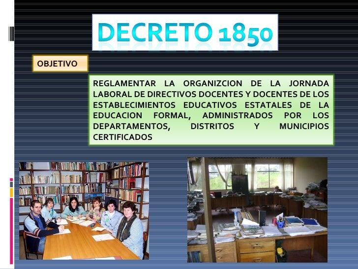 OBJETIVO REGLAMENTAR LA ORGANIZCION DE LA JORNADA LABORAL DE DIRECTIVOS DOCENTES Y DOCENTES DE LOS  ESTABLECIMIENTOS EDUCA...