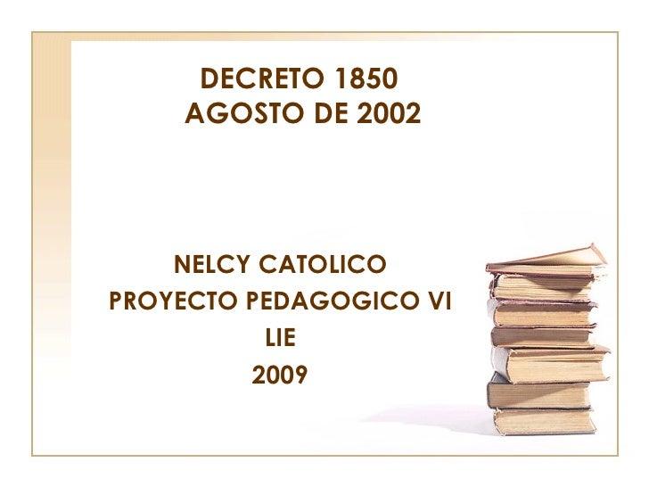 DECRETO 1850  AGOSTO DE 2002 NELCY CATOLICO PROYECTO PEDAGOGICO VI LIE 2009