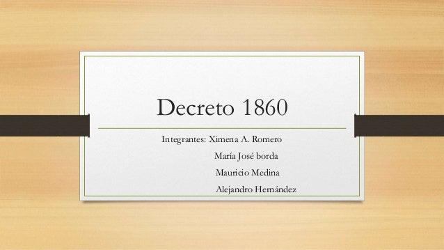 Decreto 1860  Integrantes: Ximena A. Romero  María José borda  Mauricio Medina  Alejandro Hernández