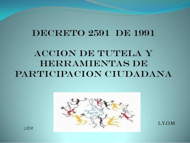 DECRETO 2591 DE 1991 ACCION DE TUTELA Y HERRAMIENTAS DE PARTICIPACION CIUDADANA L.Y.O.M LYOM