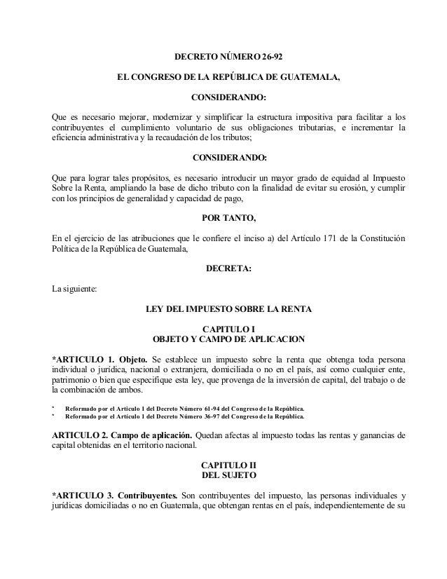 DECRETO NÚMERO 26-92  EL CONGRESO DE LA REPÚBLICA DE GUATEMALA,  CONSIDERANDO:  Que es necesario mejorar, modernizar y sim...