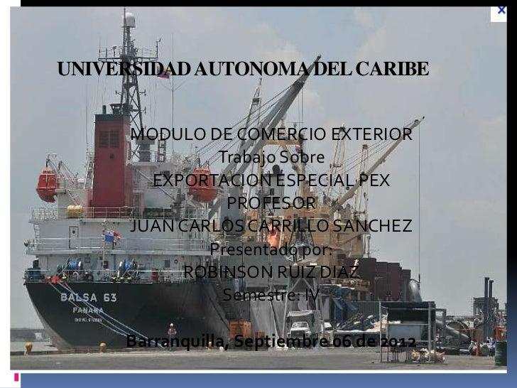 UNIVERSIDAD AUTONOMA DEL CARIBE      MODULO DE COMERCIO EXTERIOR               Trabajo Sobre        EXPORTACION ESPECIAL P...