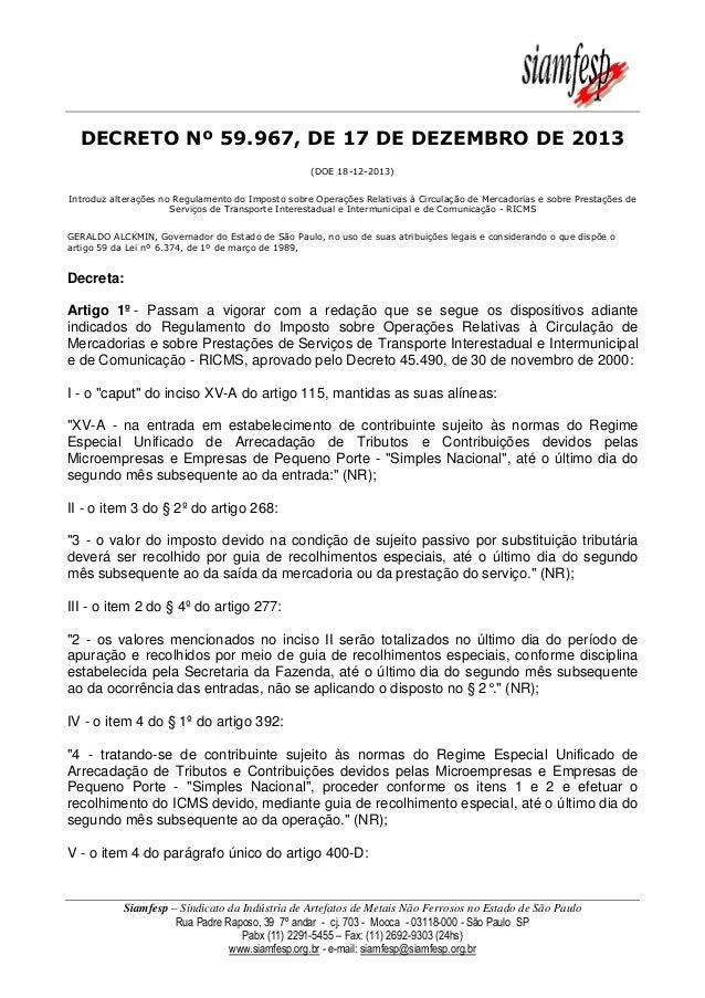 DECRETO Nº 59.967, DE 17 DE DEZEMBRO DE 2013 (DOE 18-12-2013) Introduz alterações no Regulamento do Imposto sobre Operaçõe...