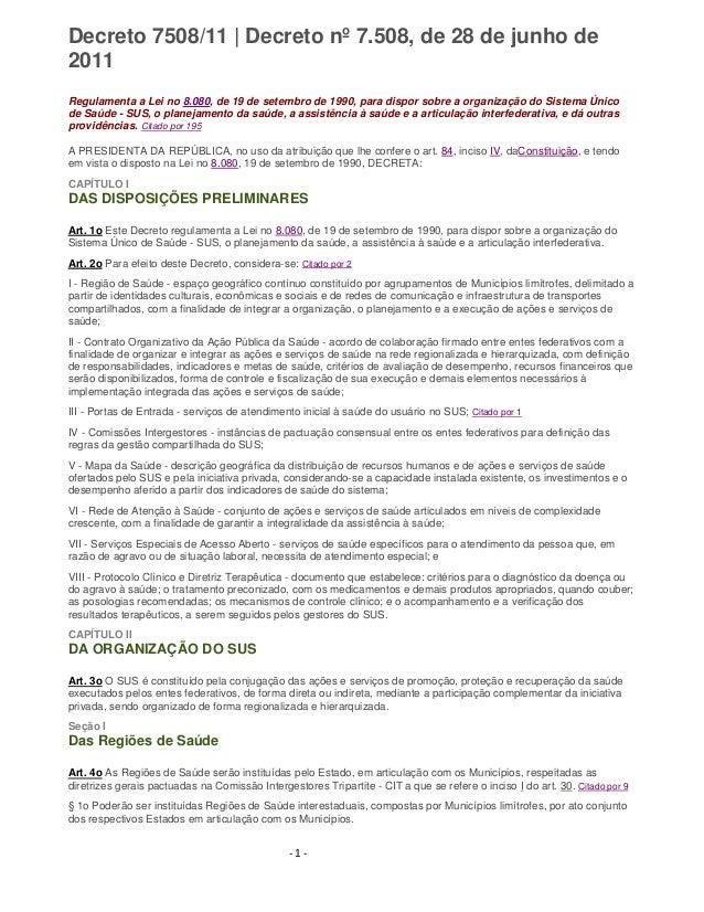 - 1 - Decreto 7508/11   Decreto nº 7.508, de 28 de junho de 2011 Regulamenta a Lei no 8.080, de 19 de setembro de 1990, pa...