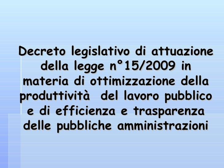 Decreto legislativo di attuazione della legge n°15/2009 in materia di ottimizzazione della produttività  del lavoro pubbli...