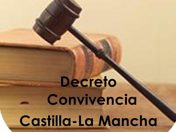 <ul><li>Decreto Convivencia </li></ul><ul><li>Castilla-La Mancha </li></ul>