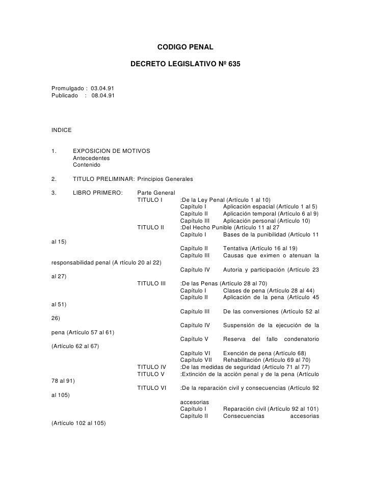 CODIGO PENAL<br />DECRETO LEGISLATIVO Nº 635<br />Promulgado :  03.04.91<br />Publicado    :   08.04.91<br />INDICE<br />1...