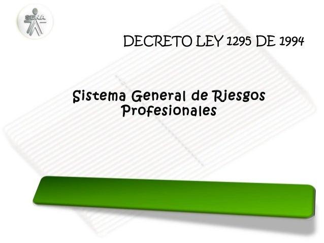 DECRETO LEY 1295 DE 1994  Sistema General de Riesgos Profesionales