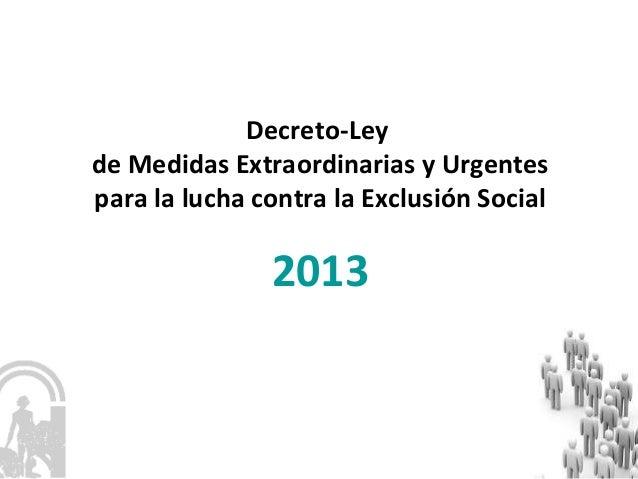 Decreto-Leyde Medidas Extraordinarias y Urgentespara la lucha contra la Exclusión Social2013