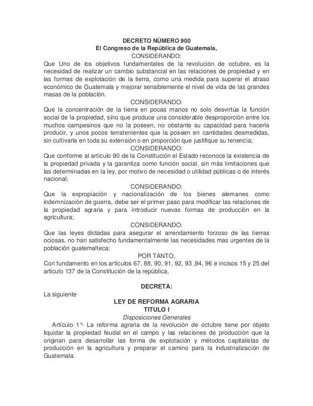 DECRETO NÚMERO 900El Congreso de la República de Guatemala,CONSIDERANDO:Que Uno de los objetivos fundamentales de la revol...
