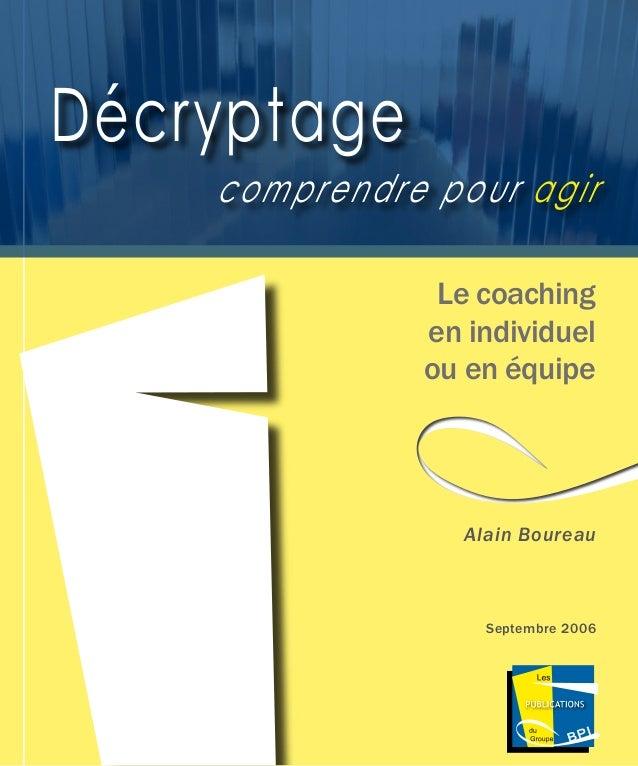 Les Publications du Groupe BPI  Le coaching en individuel ou en équipe Décryptage comprendre pour agir Alain Boureau Septe...